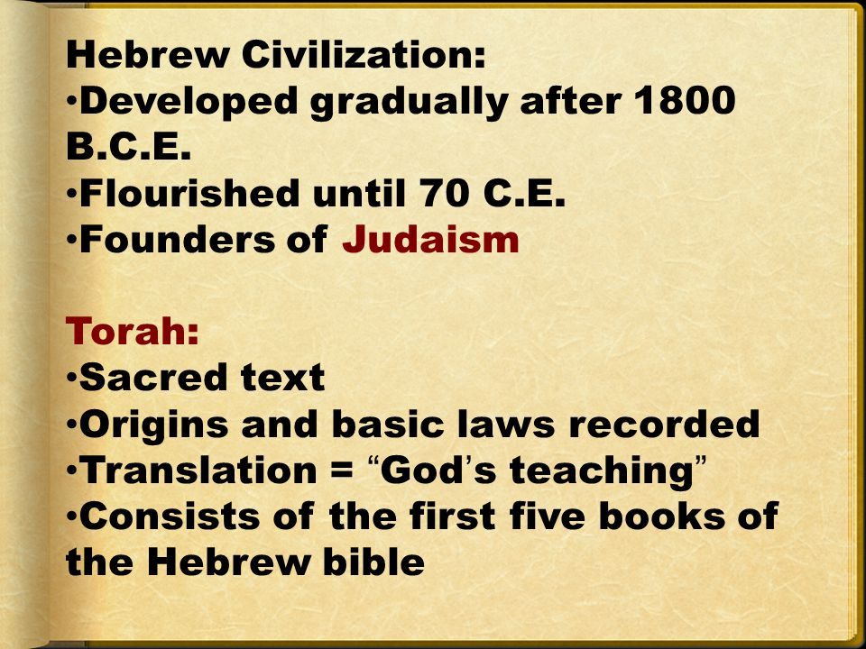 Hebrew Civilization: Developed gradually after 1800 B.C.E. Flourished until 70 C.E. Founders of Judaism.