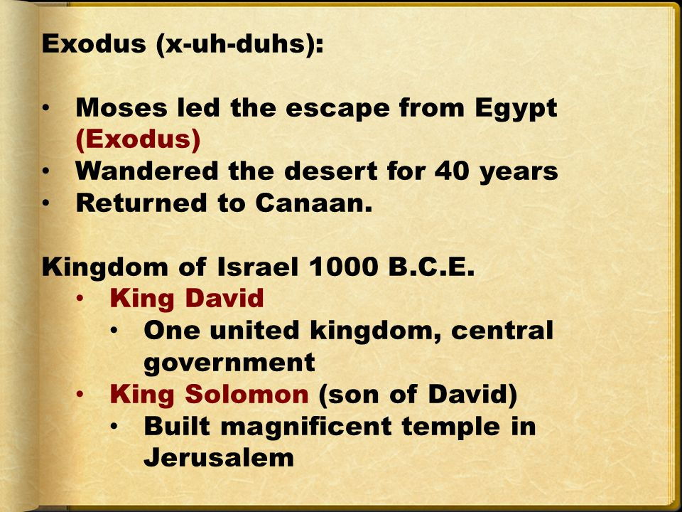 Exodus (x-uh-duhs): Moses led the escape from Egypt (Exodus) Wandered the desert for 40 years. Returned to Canaan.