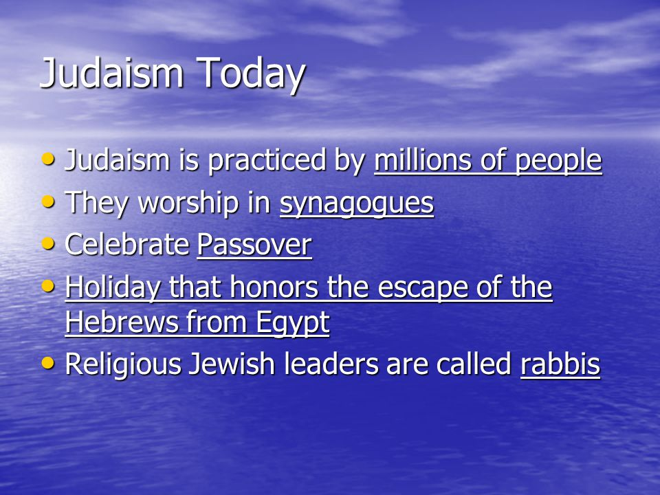 Judaism Today Judaism is practiced by millions of people