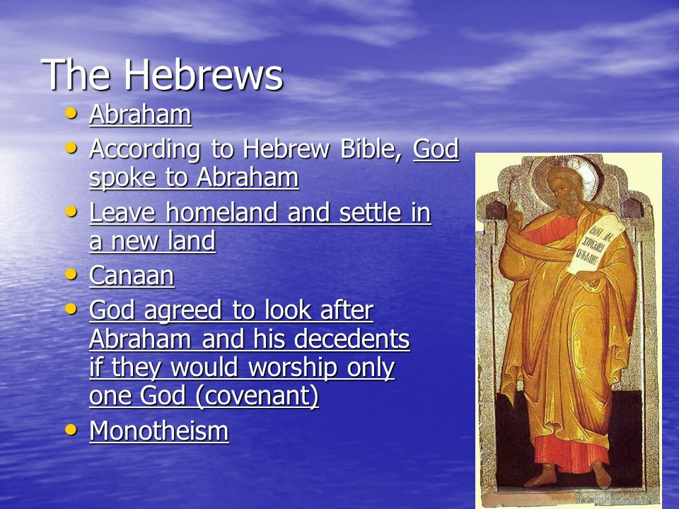 The Hebrews Abraham According to Hebrew Bible, God spoke to Abraham