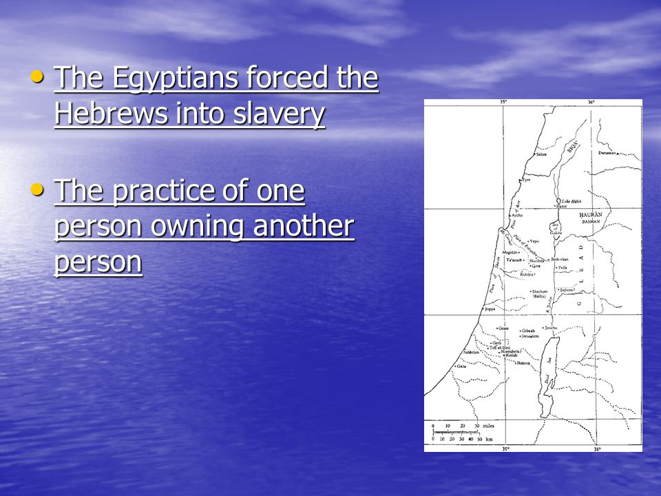 The Egyptians forced the Hebrews into slavery