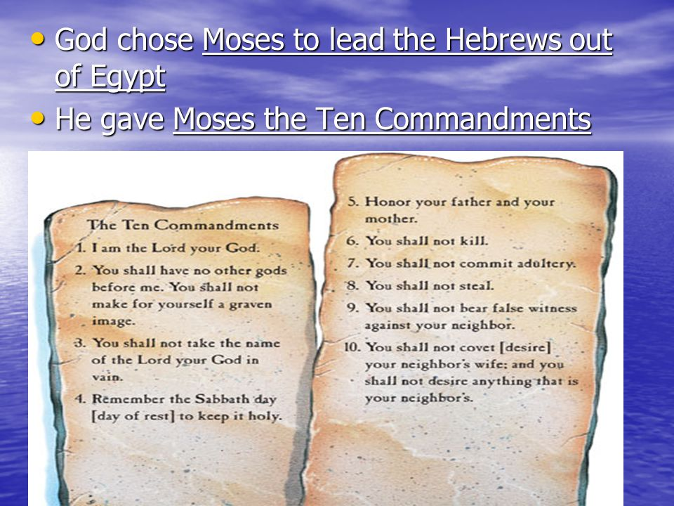 God chose Moses to lead the Hebrews out of Egypt