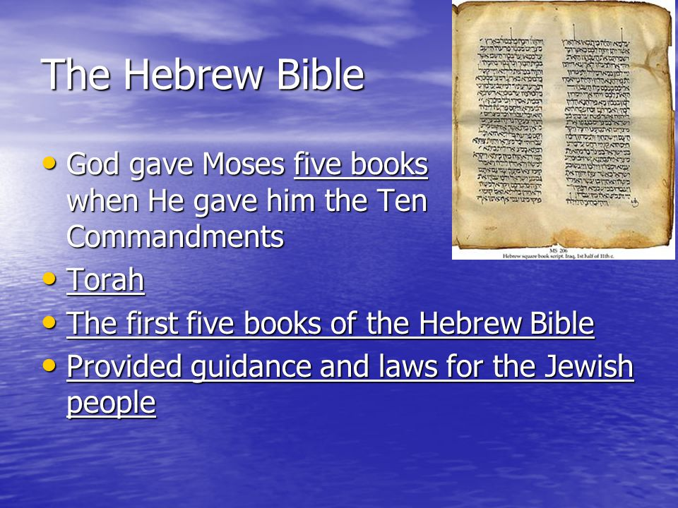 The Hebrew Bible God gave Moses five books when He gave him the Ten Commandments. Torah. The first five books of the Hebrew Bible.