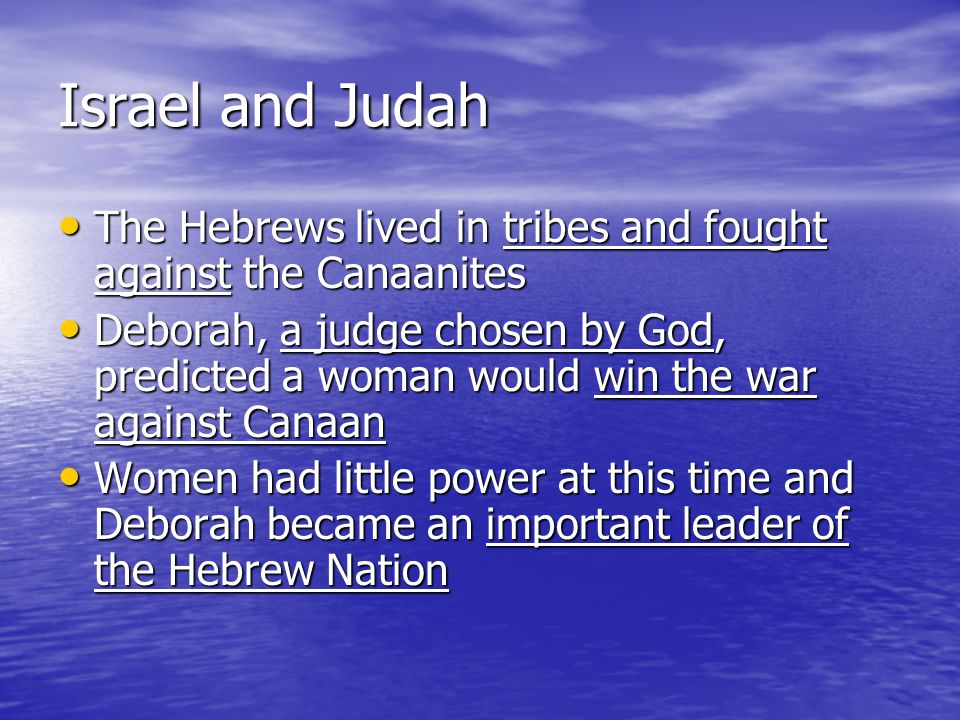 Israel and Judah The Hebrews lived in tribes and fought against the Canaanites.