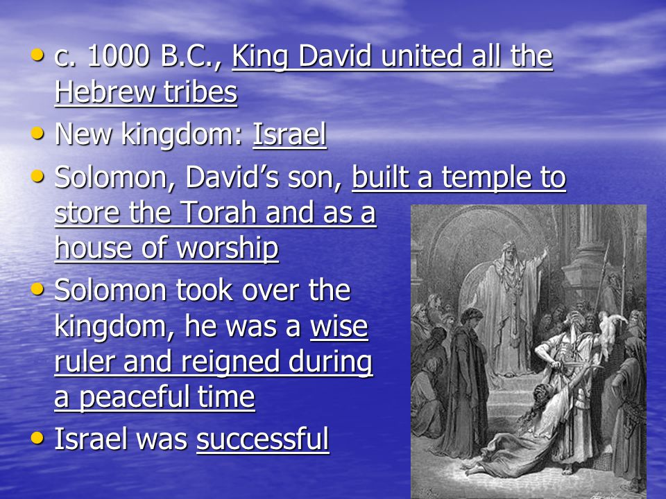 c. 1000 B.C., King David united all the Hebrew tribes