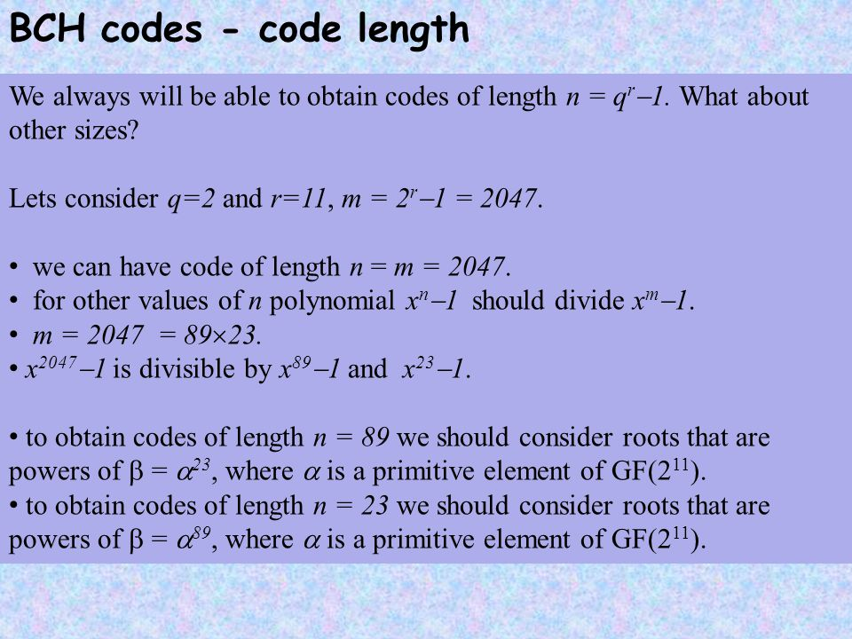 BCH codes - code length We always will be able to obtain codes of length n = qr1. What about other sizes