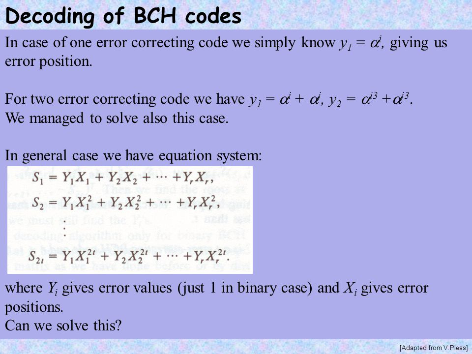 Decoding of BCH codes In case of one error correcting code we simply know y1 = i, giving us error position.