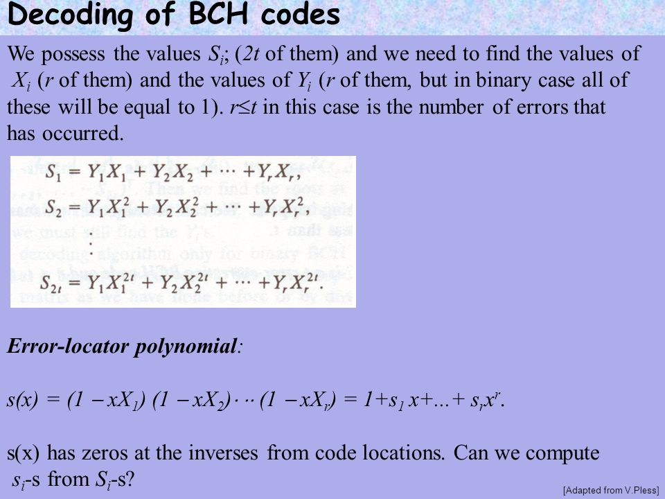 Decoding of BCH codes We possess the values Si; (2t of them) and we need to find the values of.