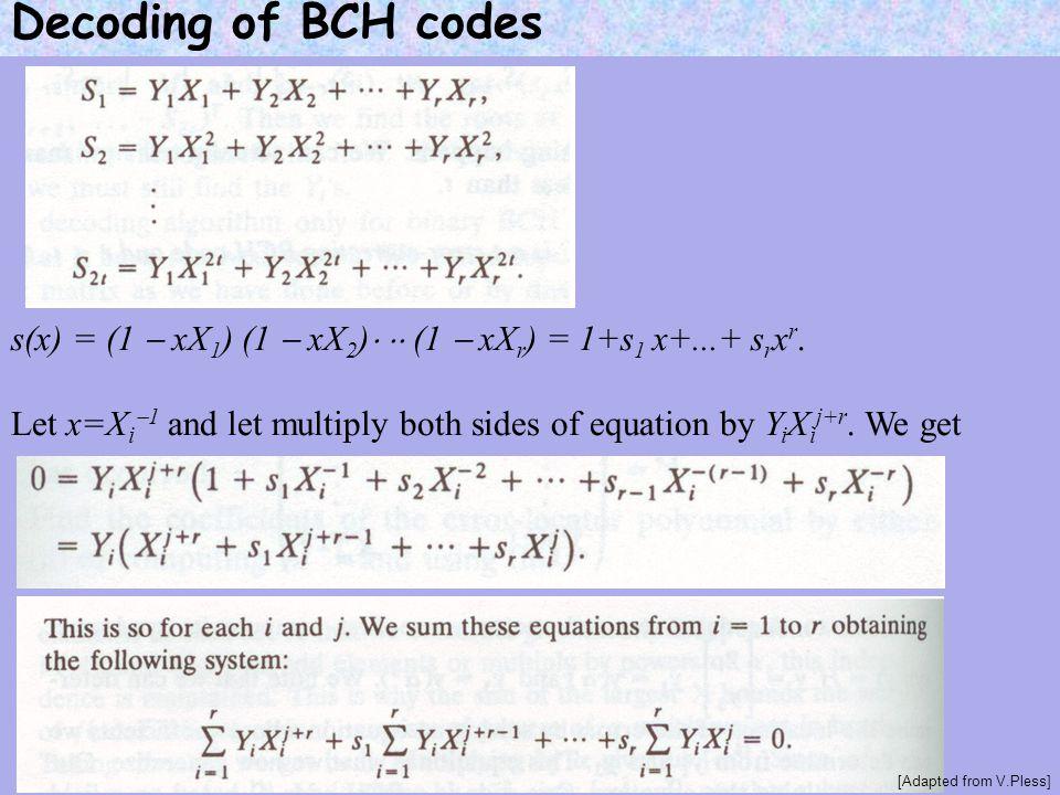 Decoding of BCH codes s(x) = (1  xX1) (1  xX2)  (1  xXr) = 1+s1 x+...+ srxr.