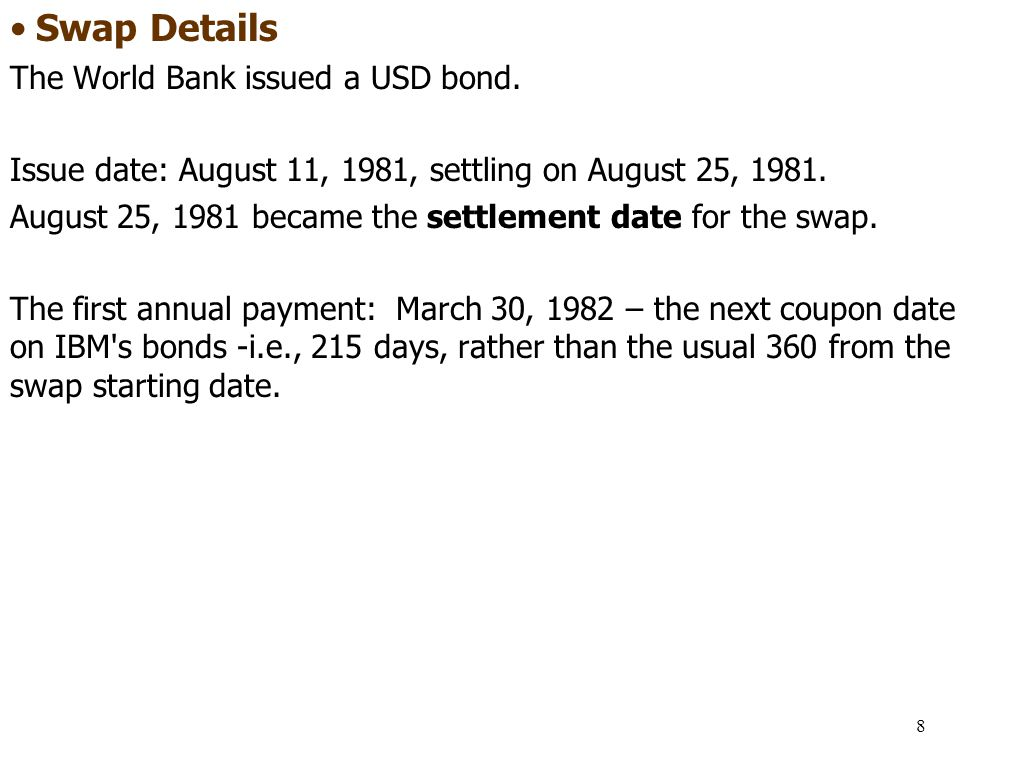 • Swap Details The World Bank issued a USD bond.