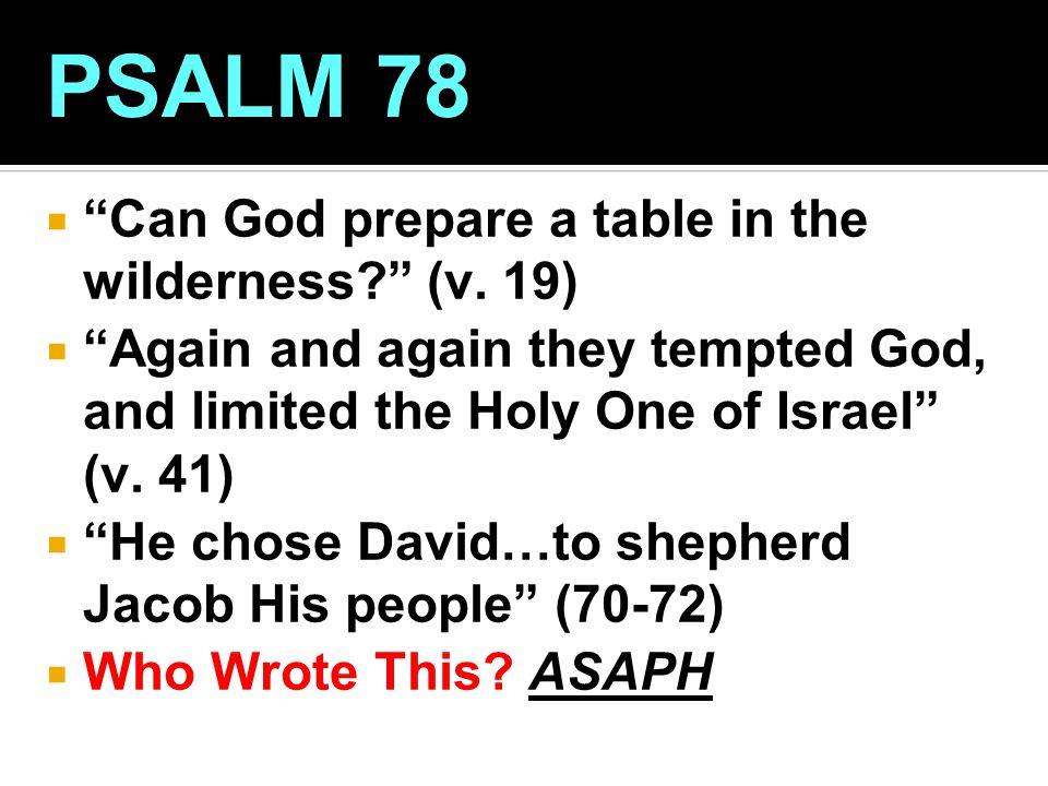 PSALM 78 Can God prepare a table in the wilderness (v. 19)