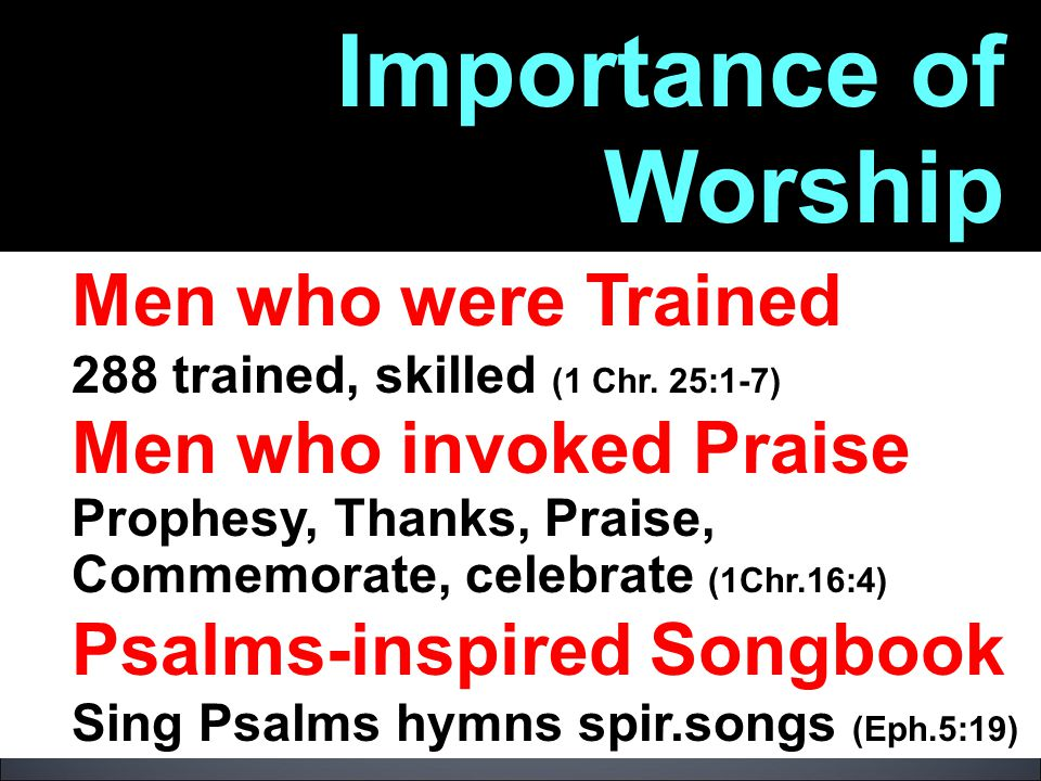 Importance of Worship Men who were Trained Men who invoked Praise