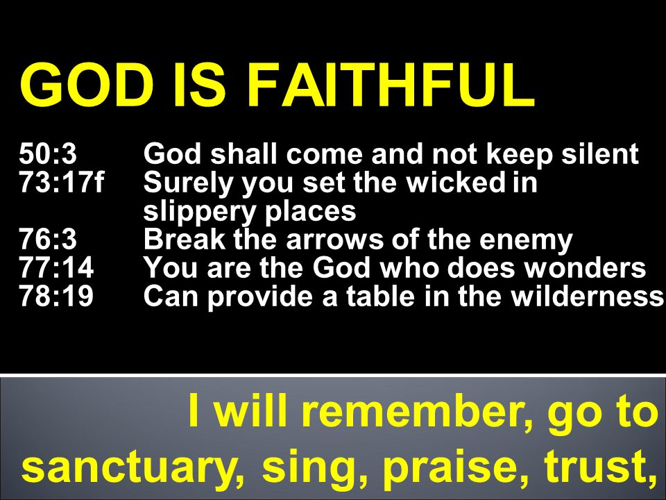 GOD IS FAITHFUL I will remember, go to sanctuary, sing, praise, trust,