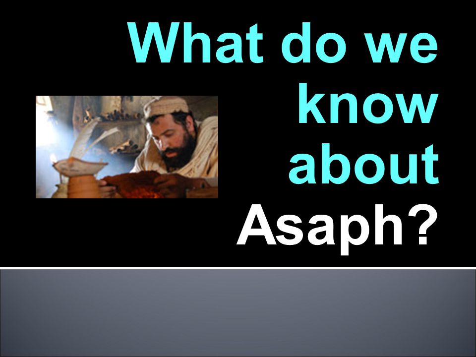 What do we know about Asaph