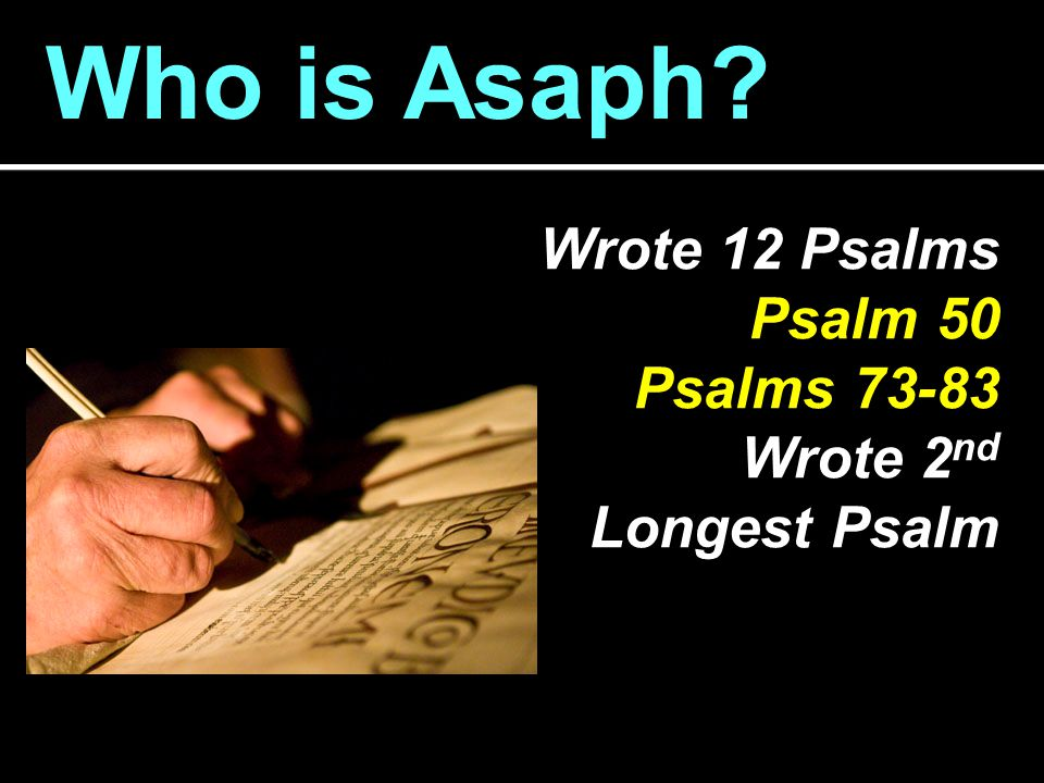 Who is Asaph Wrote 12 Psalms Psalm 50 Psalms 73-83 Wrote 2nd