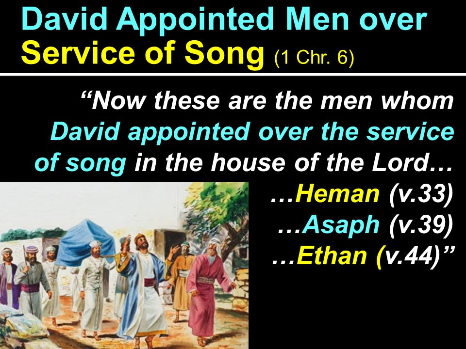 David Appointed Men over Service of Song (1 Chr. 6)