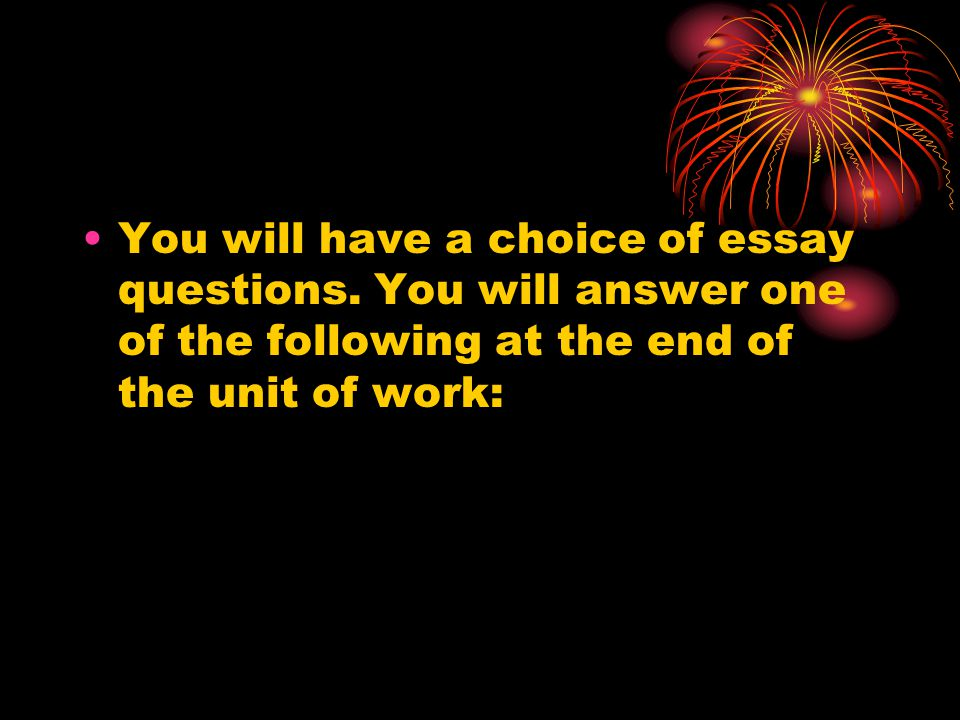 You will have a choice of essay questions