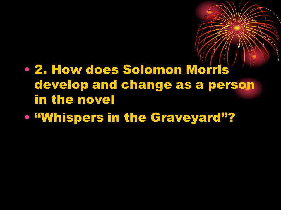 2. How does Solomon Morris develop and change as a person in the novel