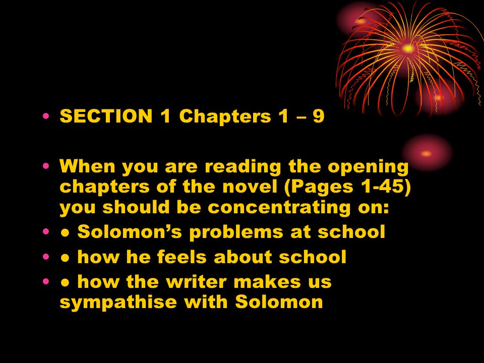 SECTION 1 Chapters 1 – 9 When you are reading the opening chapters of the novel (Pages 1-45) you should be concentrating on: