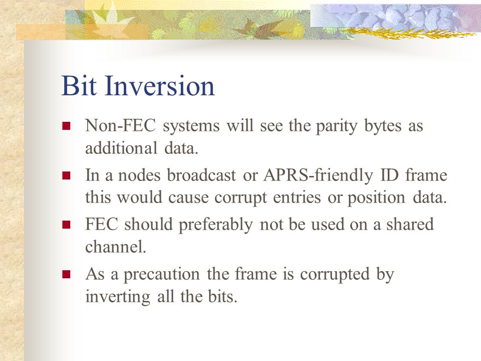 Bit Inversion Non-FEC systems will see the parity bytes as additional data.