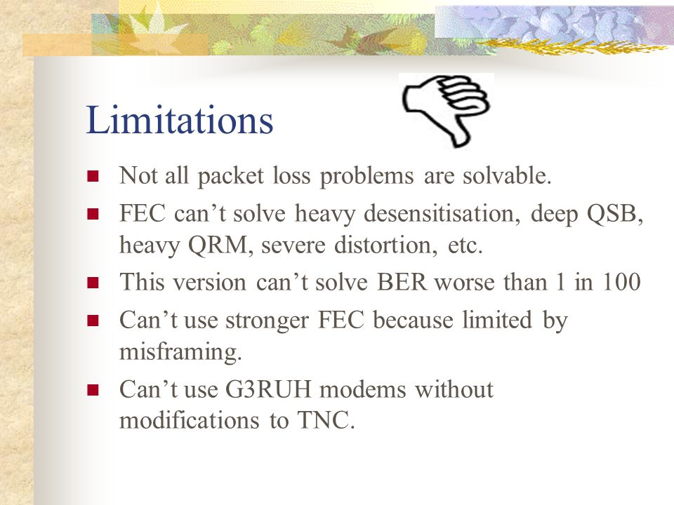 Limitations Not all packet loss problems are solvable.