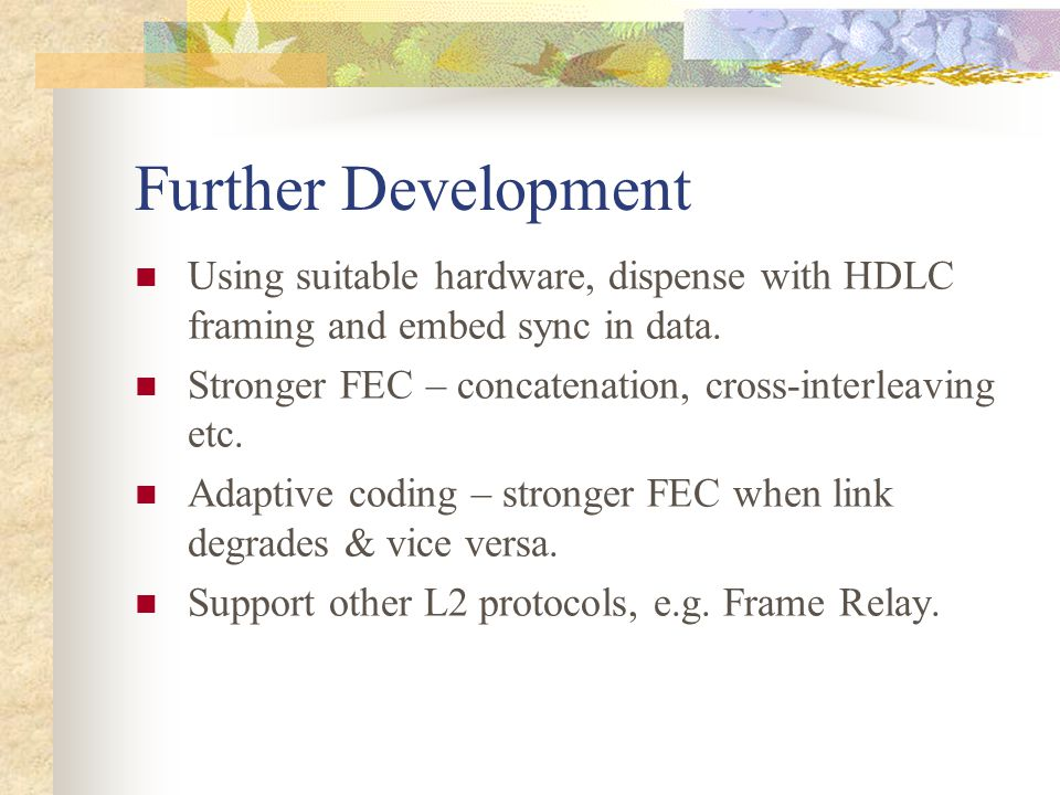 Further Development Using suitable hardware, dispense with HDLC framing and embed sync in data.