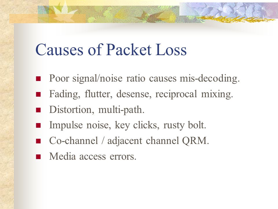 Causes of Packet Loss Poor signal/noise ratio causes mis-decoding.