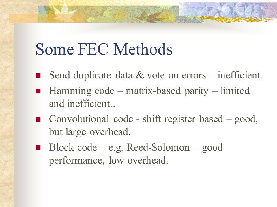 Some FEC Methods Send duplicate data & vote on errors – inefficient.