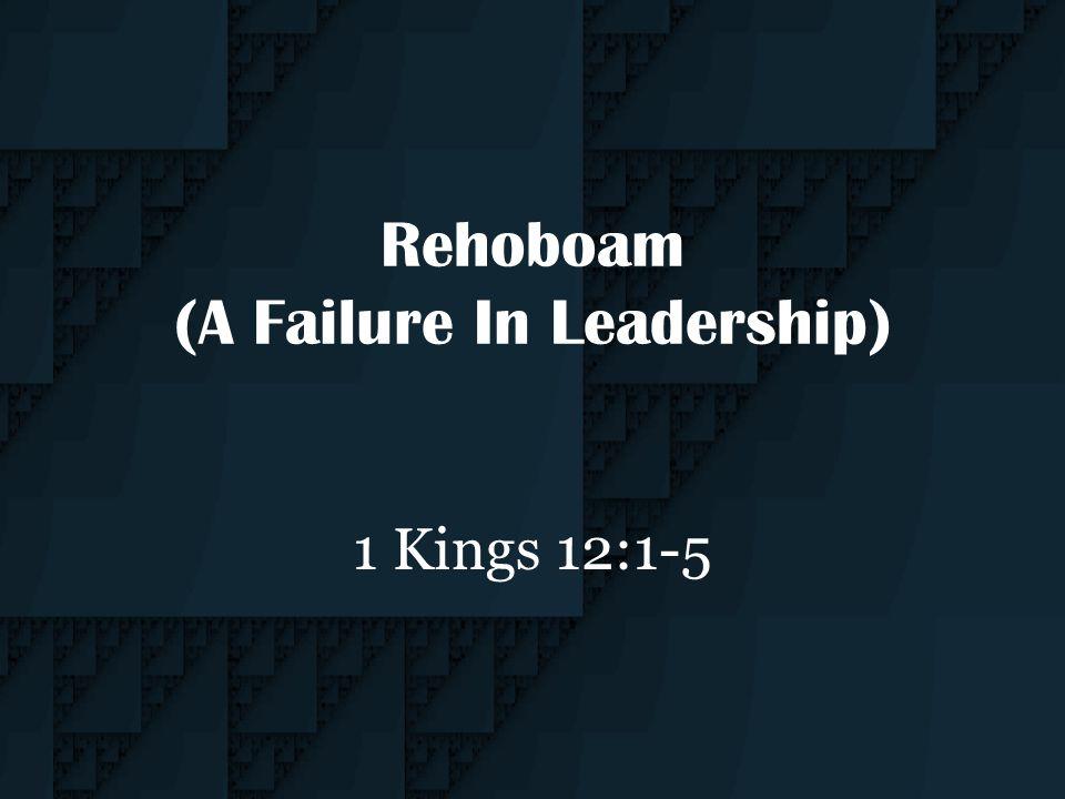 Rehoboam (A Failure In Leadership)