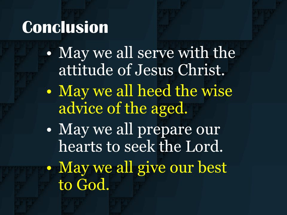 Conclusion May we all serve with the attitude of Jesus Christ.