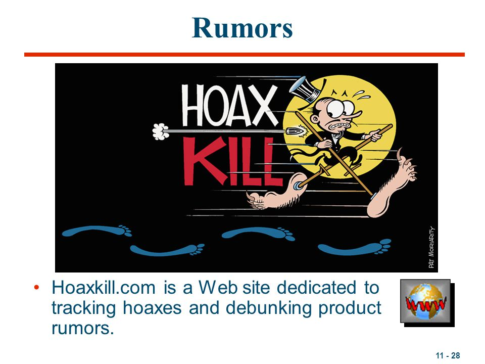Rumors Hoaxkill.com is a Web site dedicated to tracking hoaxes and debunking product rumors.