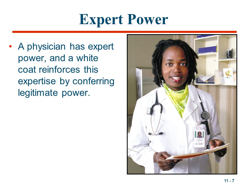 Expert Power A physician has expert power, and a white coat reinforces this expertise by conferring legitimate power.