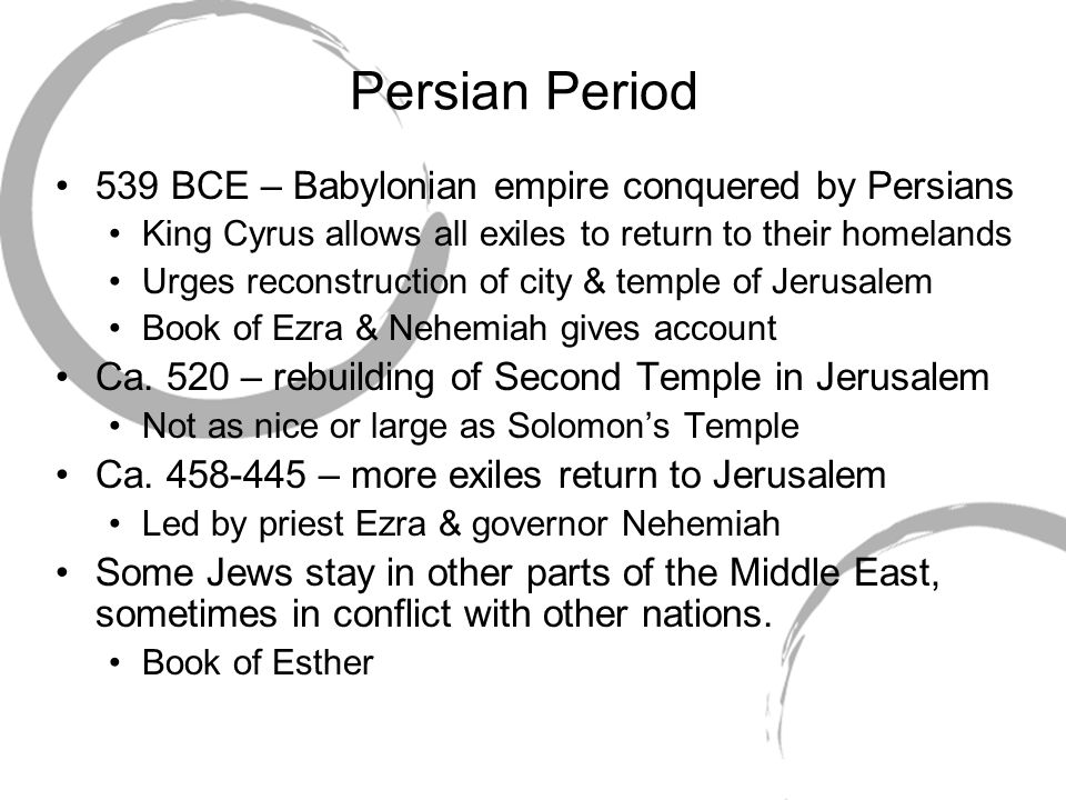 Persian Period 539 BCE – Babylonian empire conquered by Persians