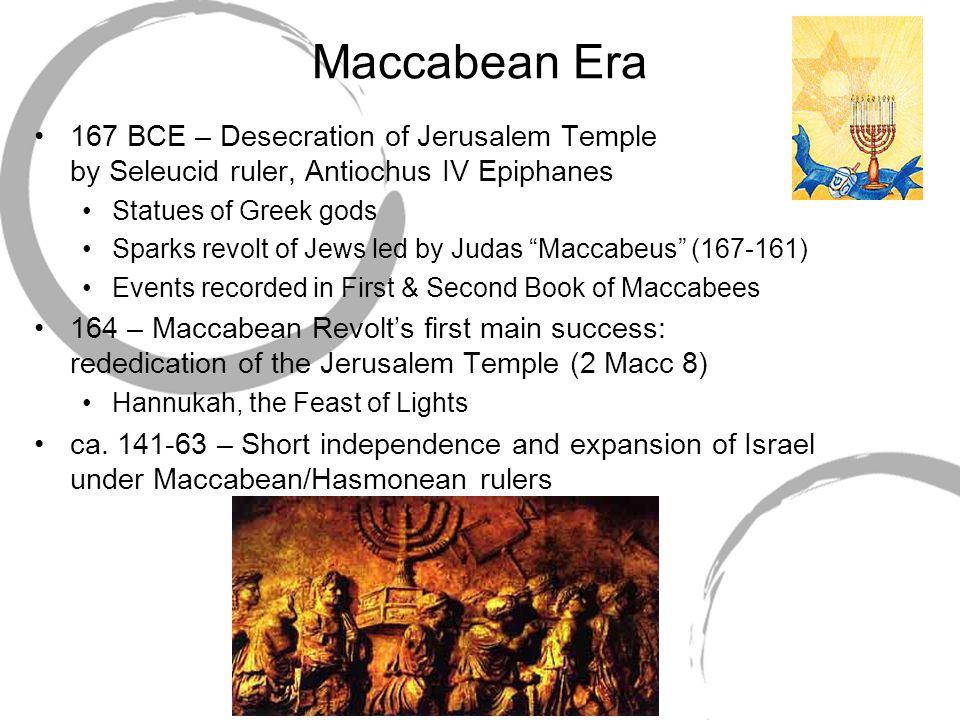 Maccabean Era 167 BCE – Desecration of Jerusalem Temple by Seleucid ruler, Antiochus IV Epiphanes.