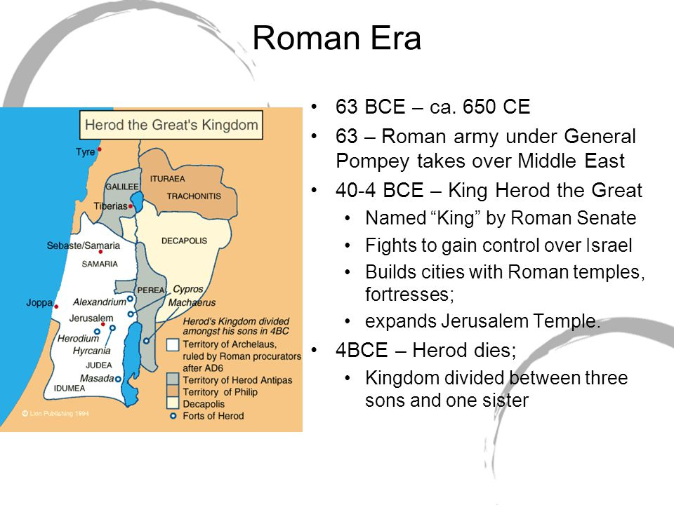 Roman Era 63 BCE – ca. 650 CE. 63 – Roman army under General Pompey takes over Middle East. 40-4 BCE – King Herod the Great.
