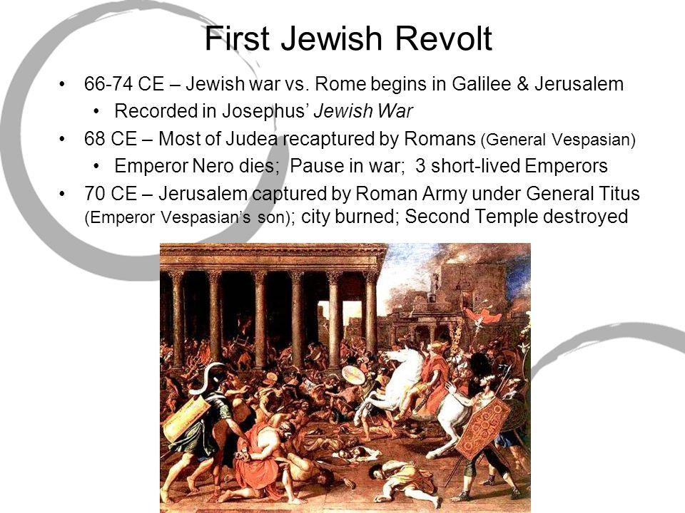 First Jewish Revolt 66-74 CE – Jewish war vs. Rome begins in Galilee & Jerusalem. Recorded in Josephus' Jewish War.