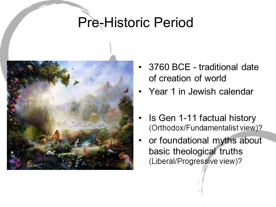 Pre-Historic Period 3760 BCE - traditional date of creation of world