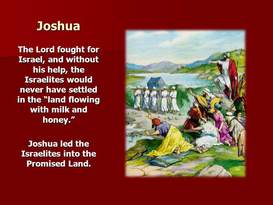 Joshua led the Israelites into the Promised Land.