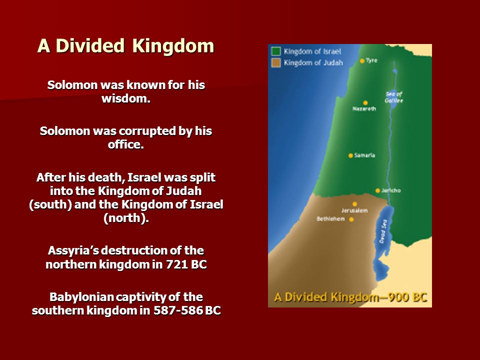 A Divided Kingdom Solomon was known for his wisdom.