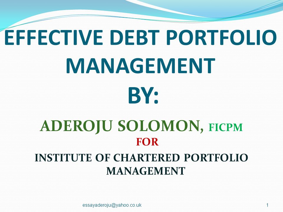 EFFECTIVE DEBT PORTFOLIO MANAGEMENT BY: