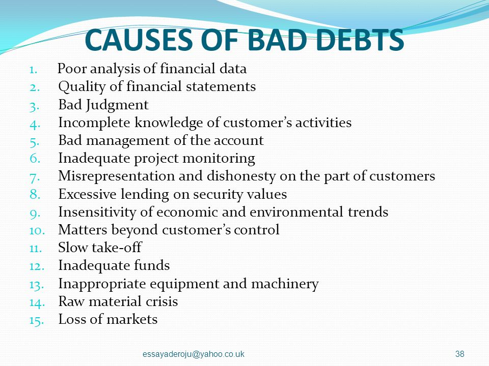 CAUSES OF BAD DEBTS Poor analysis of financial data