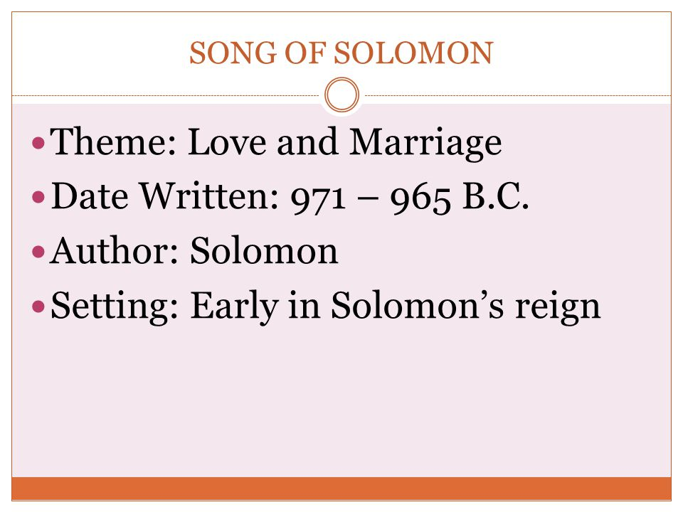 Theme: Love and Marriage Date Written: 971 – 965 B.C. Author: Solomon