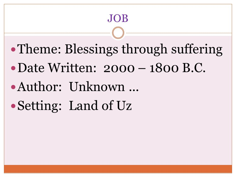 Theme: Blessings through suffering Date Written: 2000 – 1800 B.C.