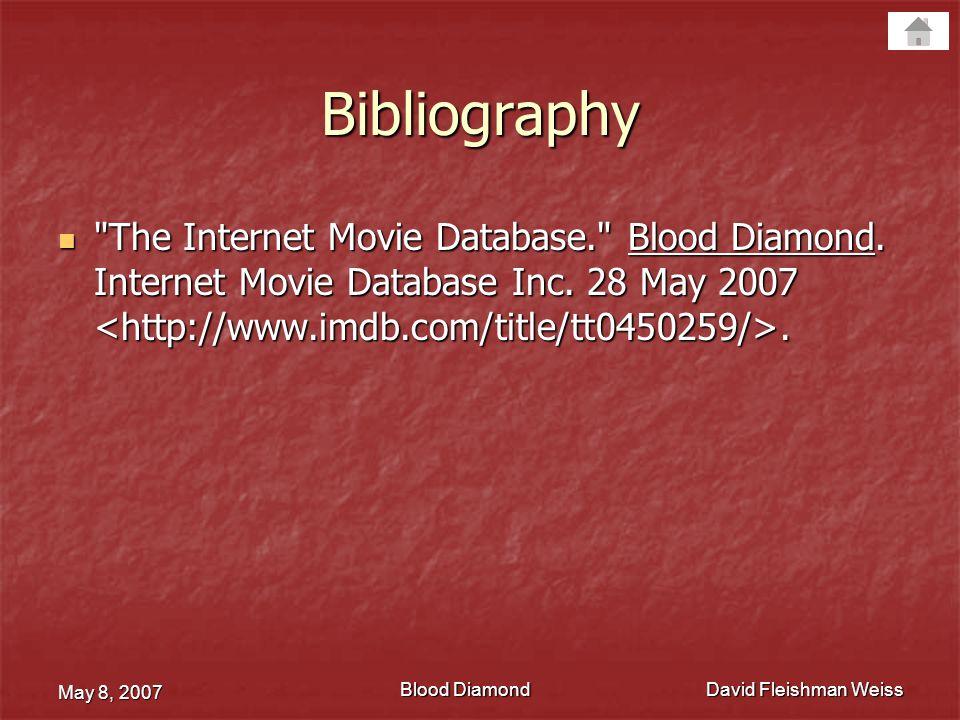 Bibliography The Internet Movie Database. Blood Diamond. Internet Movie Database Inc. 28 May 2007 <http://www.imdb.com/title/tt0450259/>.