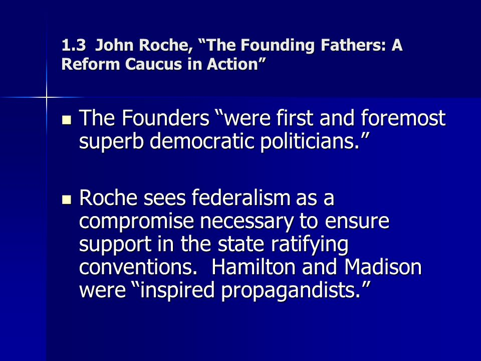 1.3 John Roche, The Founding Fathers: A Reform Caucus in Action