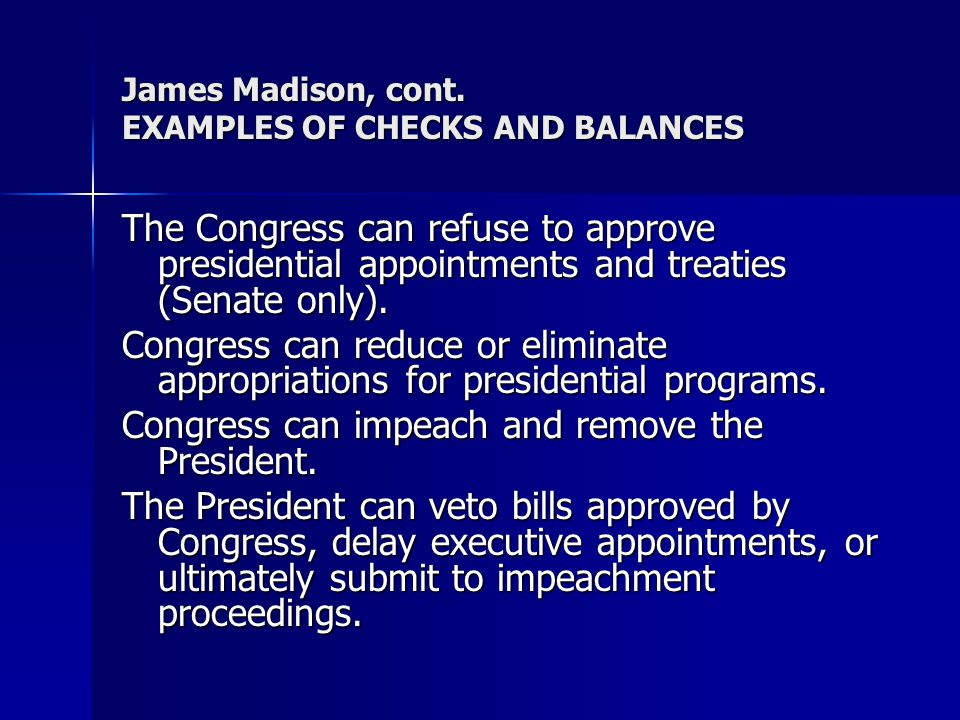 James Madison, cont. EXAMPLES OF CHECKS AND BALANCES
