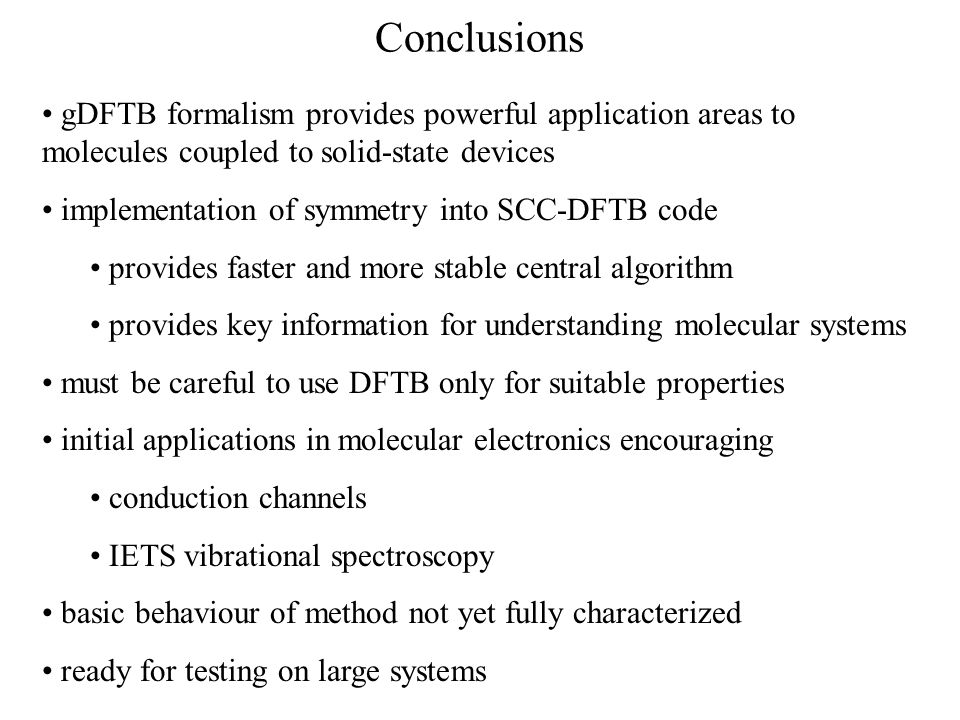 Conclusions gDFTB formalism provides powerful application areas to molecules coupled to solid-state devices.