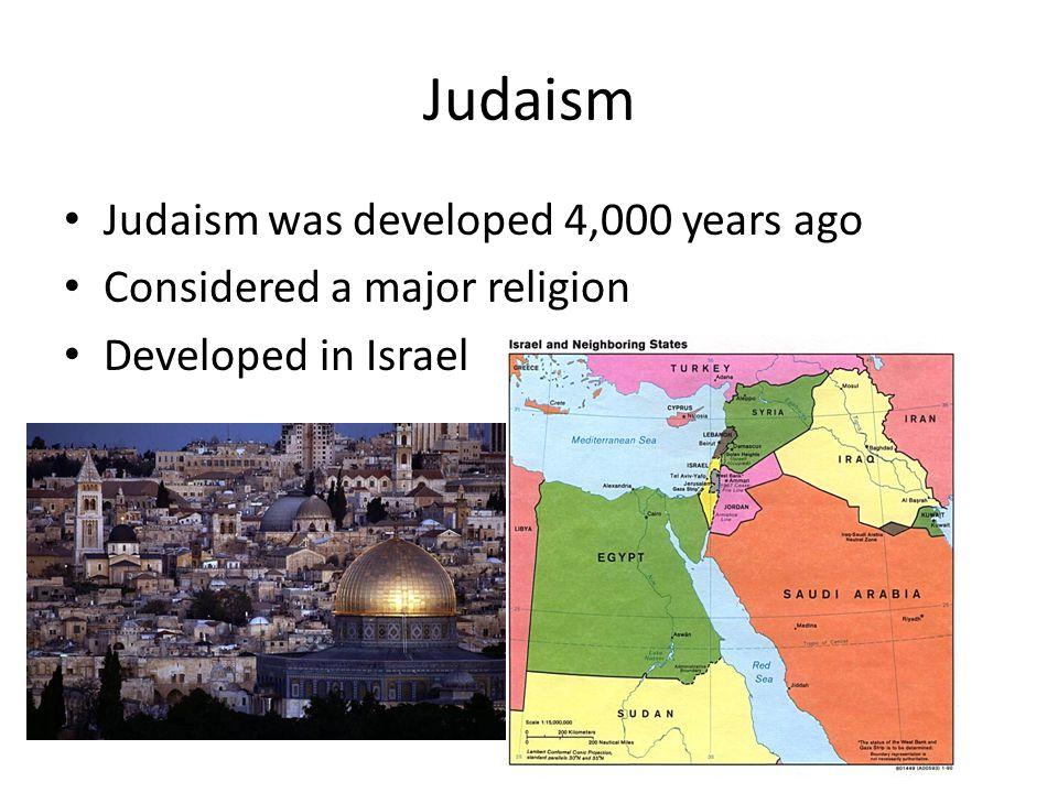 Judaism Judaism was developed 4,000 years ago