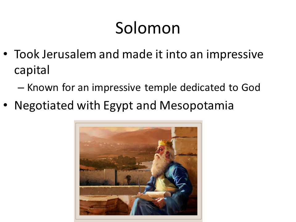 Solomon Took Jerusalem and made it into an impressive capital