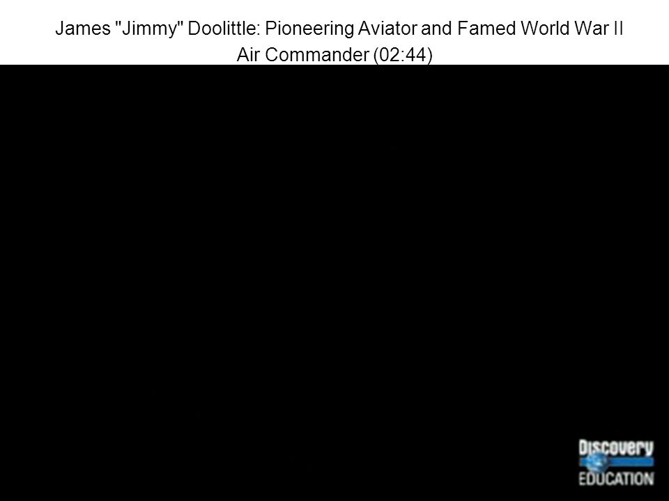 James Jimmy Doolittle: Pioneering Aviator and Famed World War II Air Commander (02:44)
